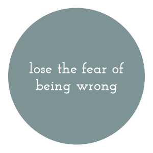 lose-your-fear-of-being-wrong