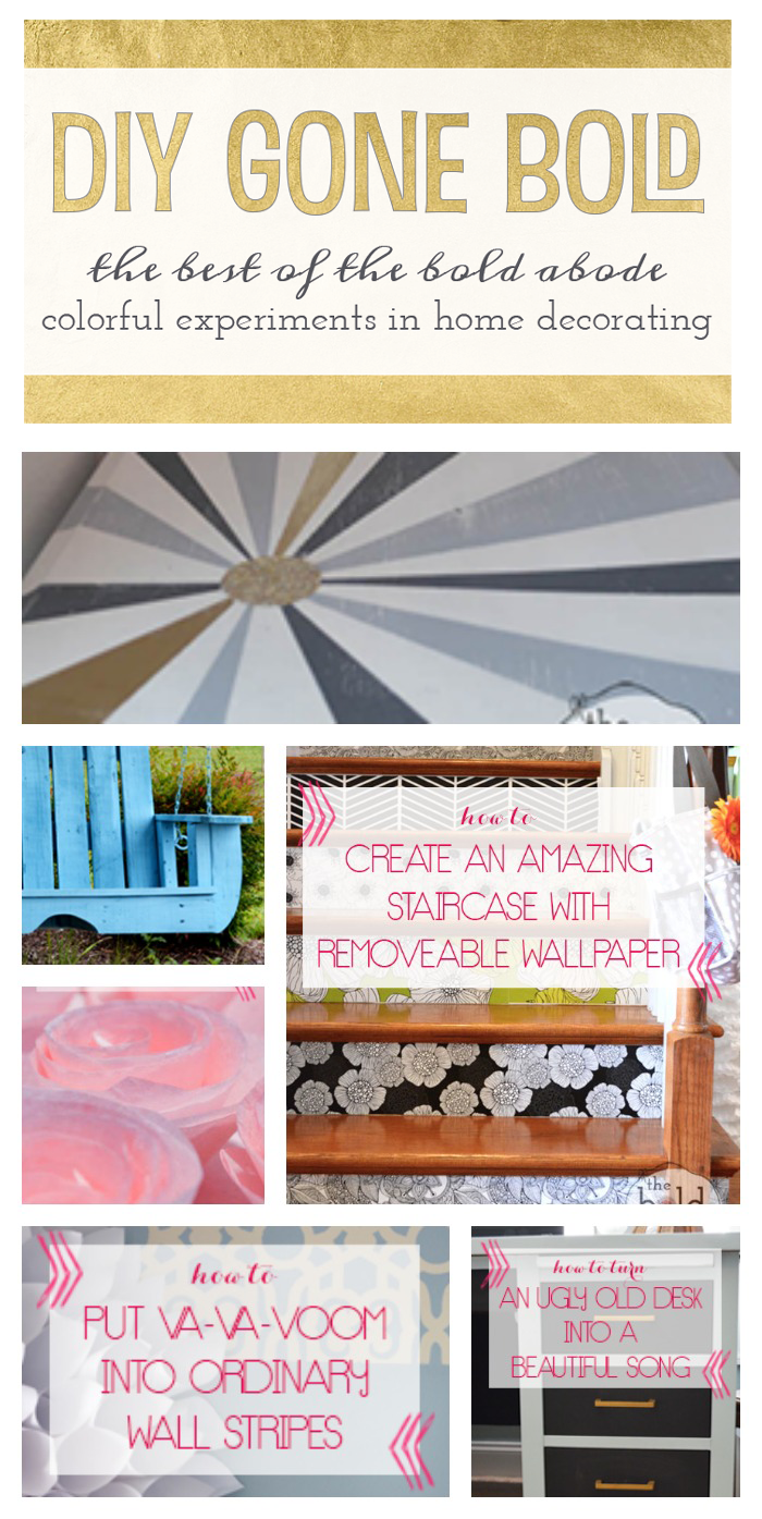 DIY Gone Bold. Experiments in decorating without fear!
