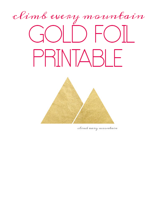 You can climb every mountain... remind yourself with this FREE Gold Foil Mountains Printable!