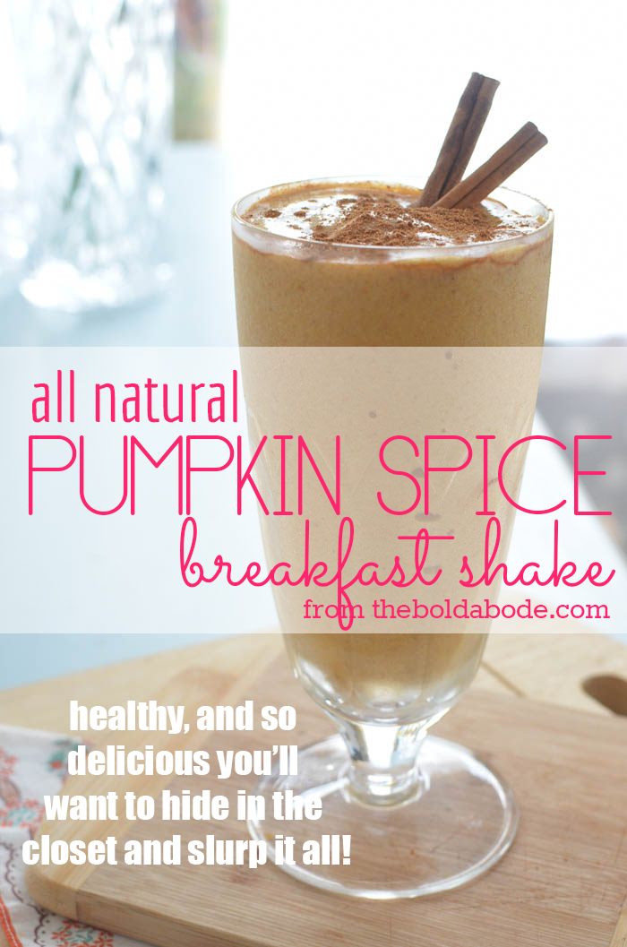All natural Pumpkin Spice Breakfast Shake. So delicious you'll want to hide in the closet and slurp it all yourself!