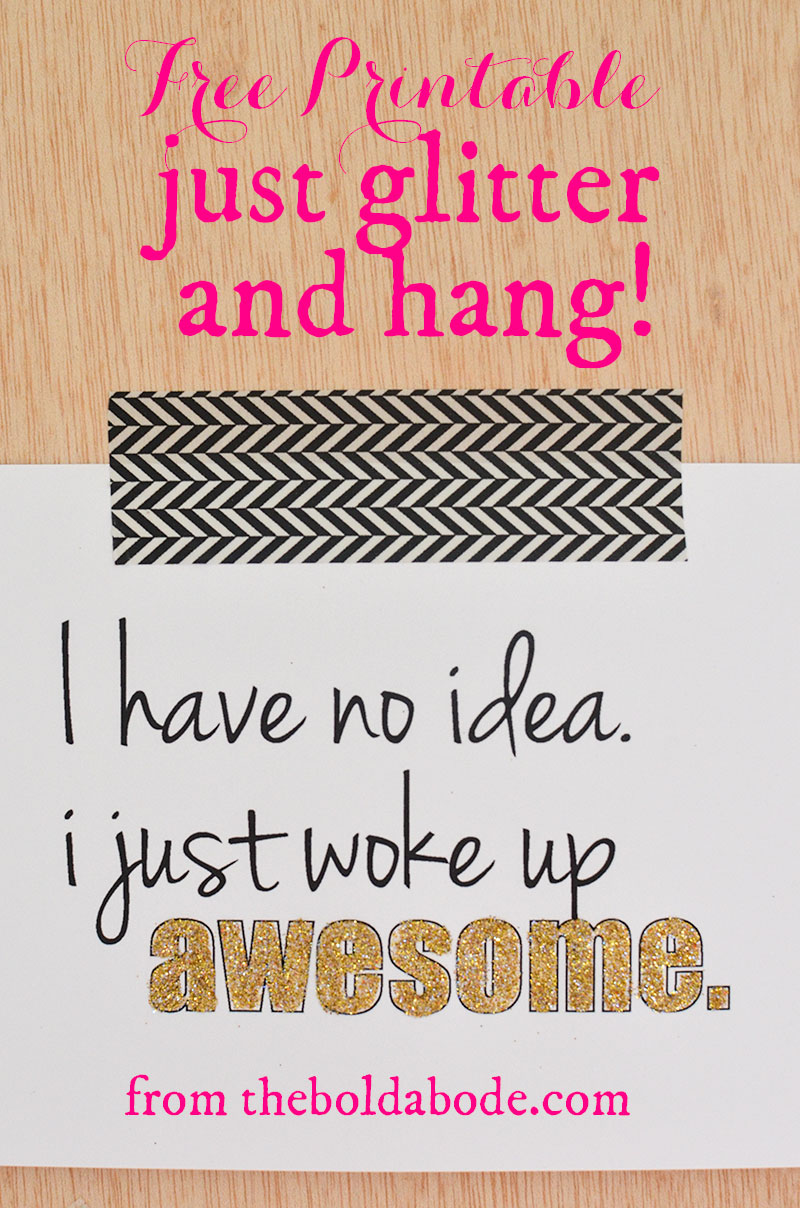 """I Just Woke Up Awesome FREE Printable. Just print and hang. There's even one that you can paint or glitter the word """"awesome""""!"""