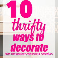 10 Thrifty Decorating Ideas for the budget conscious creative!
