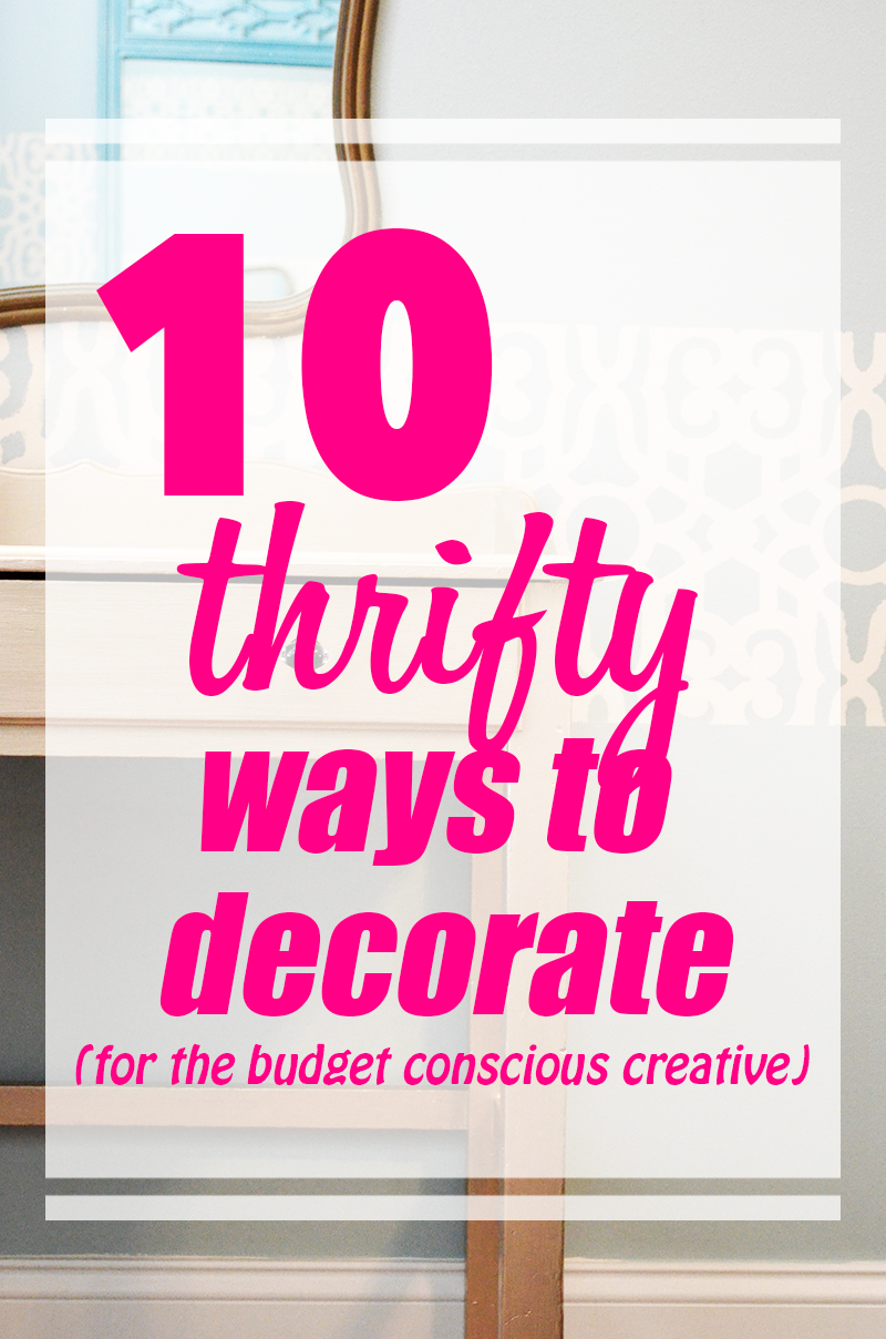 When you are a creative, it's frustrating not being able to do whatever you want with your home. Here are 10 thrifty ways to decorate if you are a budget conscious creative - or just plain budget conscious!