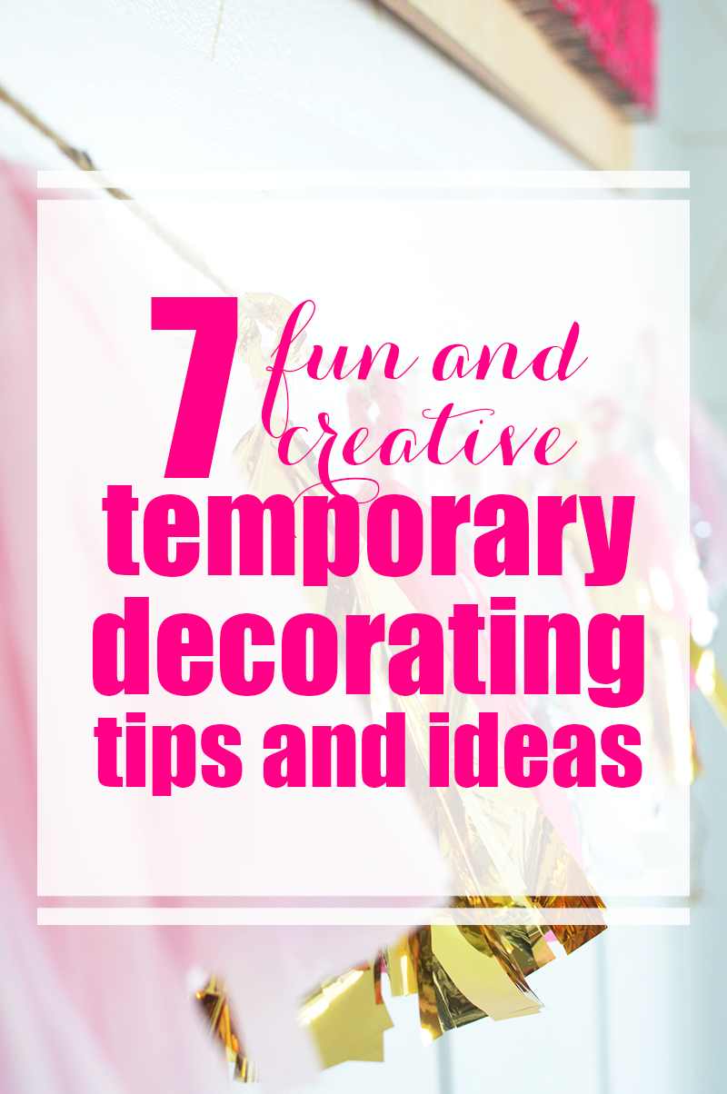 Just because you can't paint where you live, doesn't mean you can't make it feel like home! Check out these 7 fun and creative temporary decorating tips and ideas!