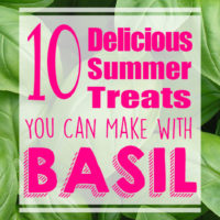 10 Delicious Treats You Can Make with Basil