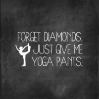 Forget Diamonds. Just Give Me Yoga Pants.