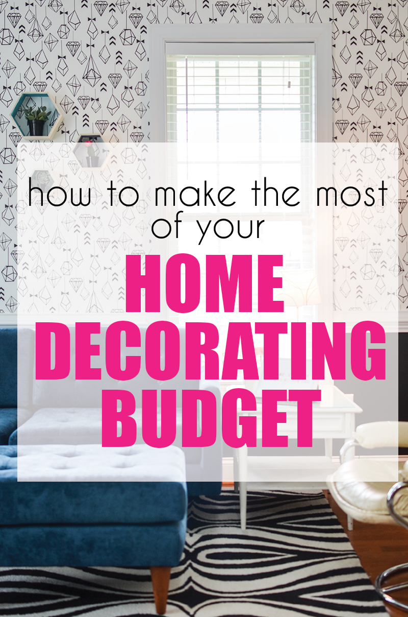 How to make the most of your home decorating budget for Tips for building a house on a budget