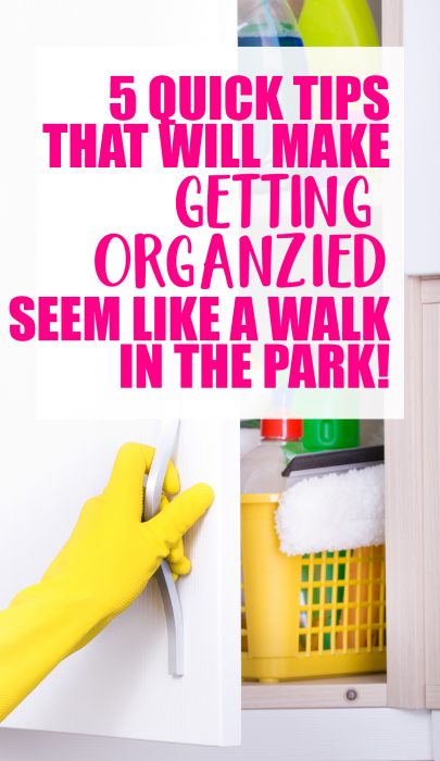 5 SIMPLE TIPS TO MAKE GETTING ORGANIZED SEEM LIKE A WALK IN THE PARK!