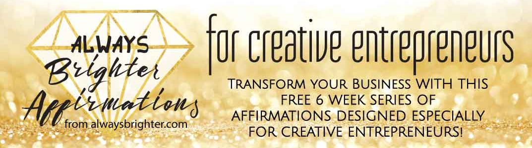 Always Brighter Affirmations for Creative Entrepreneurs