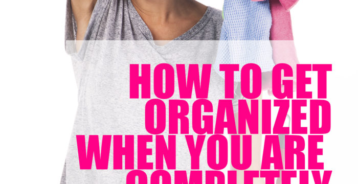 How to Get Organized When You are Completely Frazzled and Overwhelmed