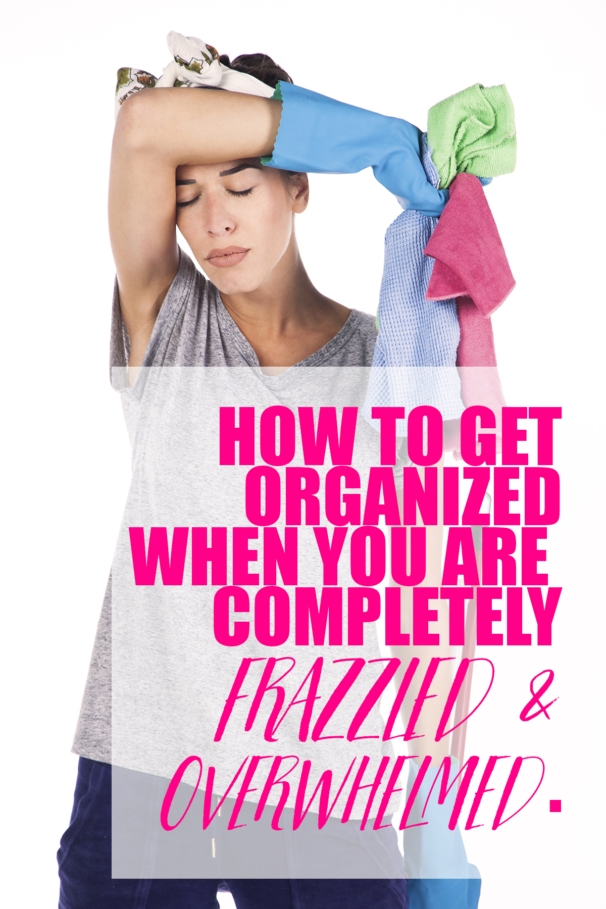 HOW TO GET ORGANIZED WHEN YOU ARE COMPLETELY FRAZZLED AND OVERWHELMED. Use these 5 simple tips to make cleaning and organizing so much easier!