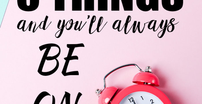 Do these 5 things and you'll always be on time!