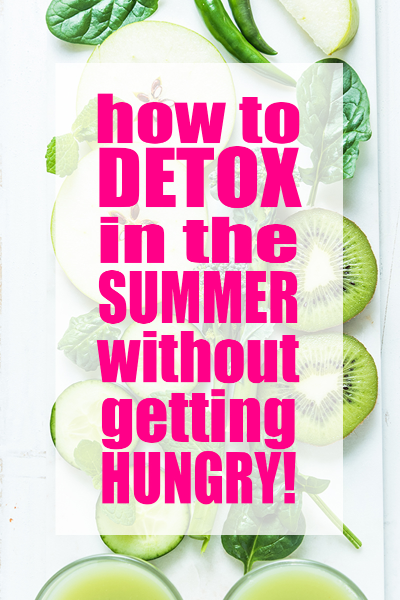 How to detox in the summer without getting hungry! Detox in the Summer? Yes! No holidays to mess you up, and no Christmas Cookies to drive you nuts! | Detxo | Summer Detox | Detox Ideas | Detox Recipes | Detox Tips | Weight Loss | Lose Weight | Healthy | Helathy Tips andTricks