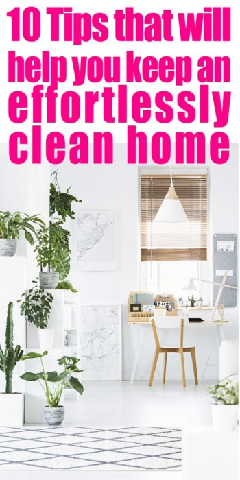 10 Tips that will help you keep an effortlessly clean home Tips for a cleaner and uncluttered home!