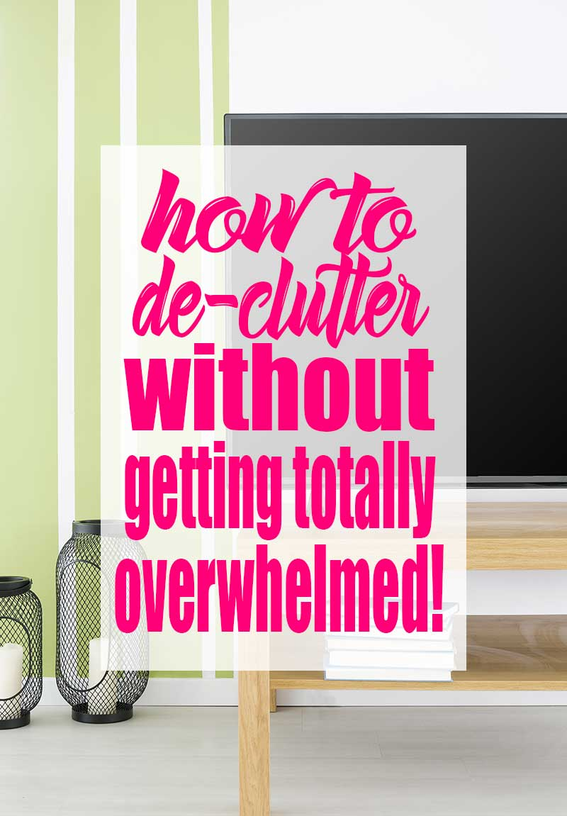 tv on a pine stand with text overlay that says how to declutter without getting totally overwhelmed