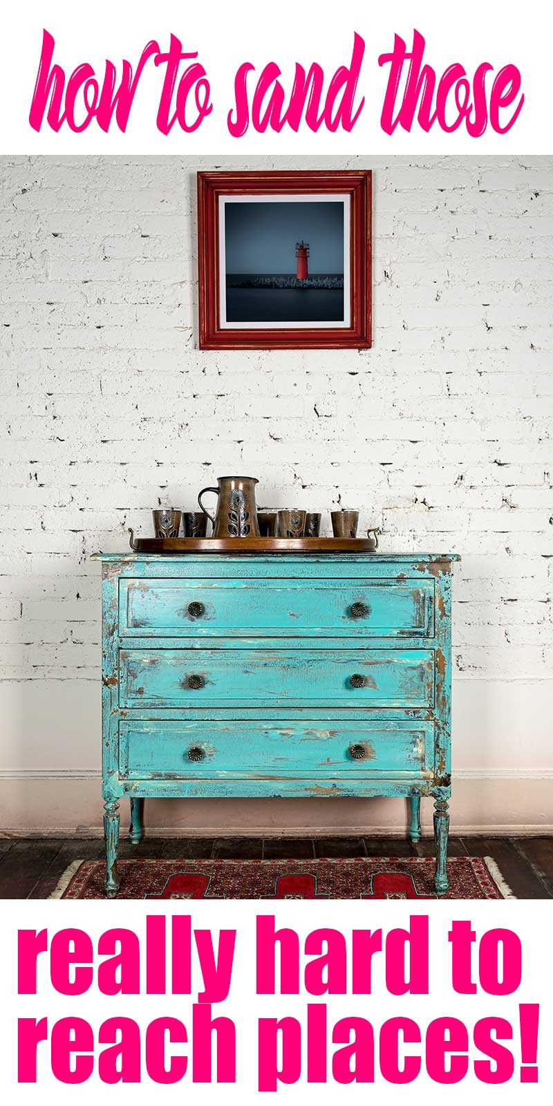 teal dresser with graphic text that says how to sand those really hard to reach places