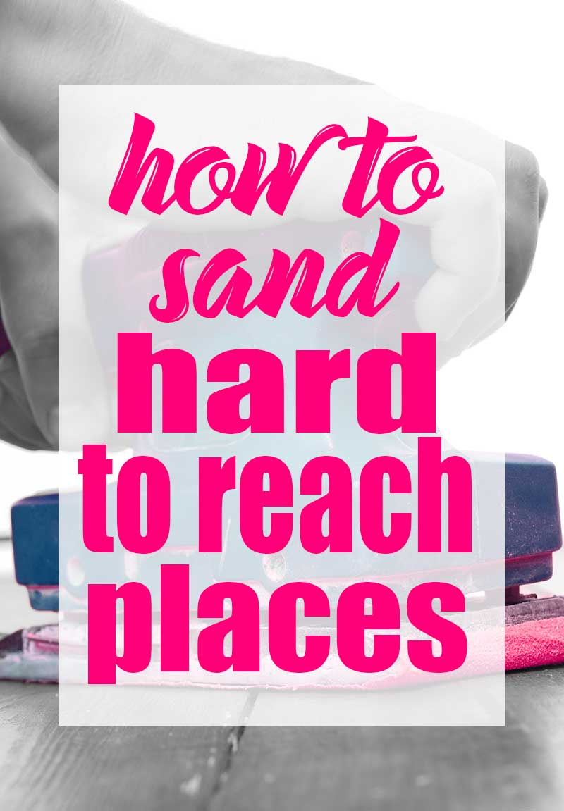 hand sander with graphic text overlay that says how to sand hard to reach places