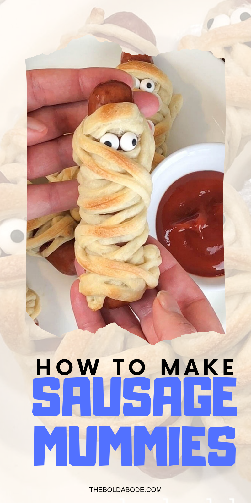 "sausage rolled in strips of dough and baked to a golden brown; decorated with candy eyes to make ""sausage mummies"""