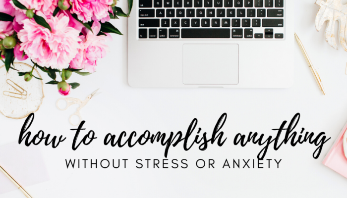 How to accomplish anything without stress or anxiety
