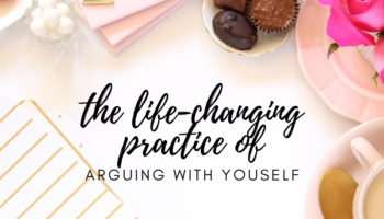 The life changing practice of arguing with yourself