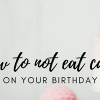 #12: How to NOT Eat Cake on your Birthday