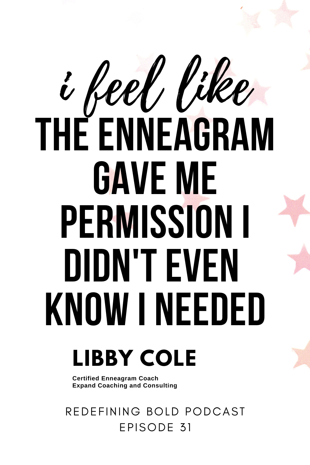"quote from ep 31 of the Redefining Bold Podcast, ""I feel like the Enneagram gave me permission I didn't even know I needed"""