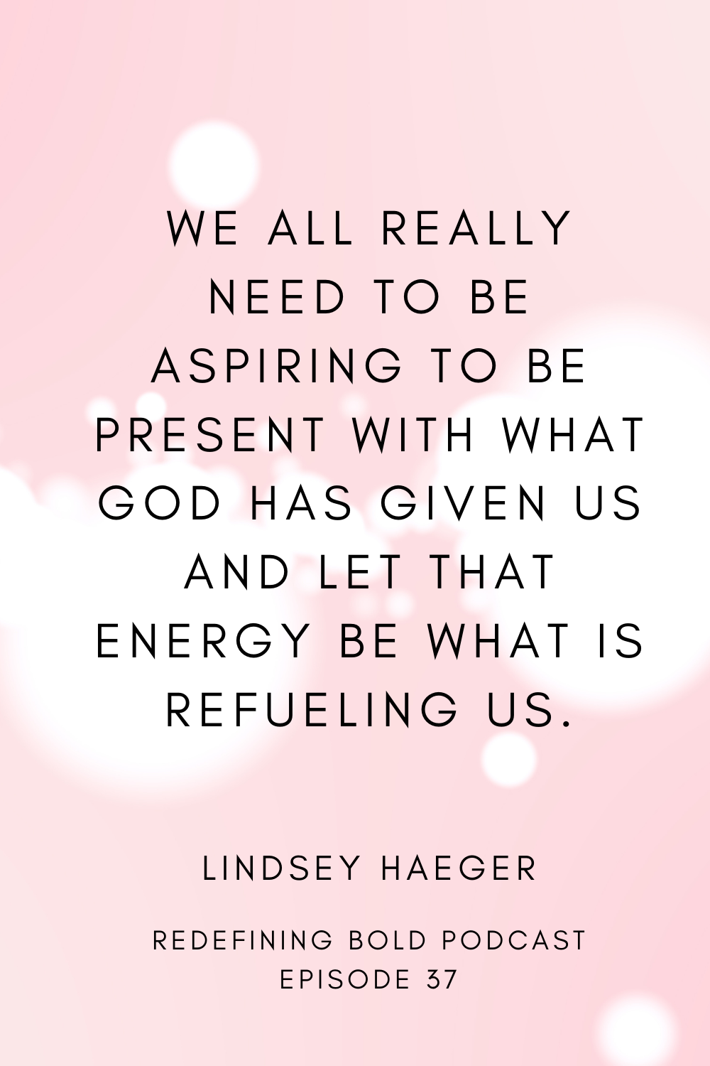 Redefining Bold Podcast Episode #37 with guest, Lindsey Haeger from the Peacemaker's Podcast.  Come listen as we talk about the power of surrender to the present moment!