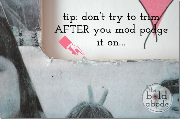 Trim before you mod podge